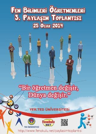 Türkiye Fen Bilimleri Öğretmenleri 3. Paylaşım Toplantısı 25 Ocak 2014 Cumartesi günü  TED Üniversitesinde yapılacaktır.