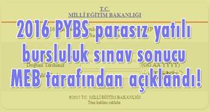 2016 PYBS parasız yatılı bursluluk sınav sonucu MEB tarafından açıklandı!